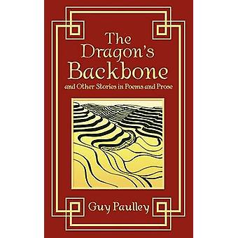 The Dragons Backbone and Other Stories in Poems and Prose by Paulley & Guy