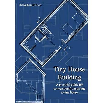 Tiny House Building by Katy HollwayBob Hollway