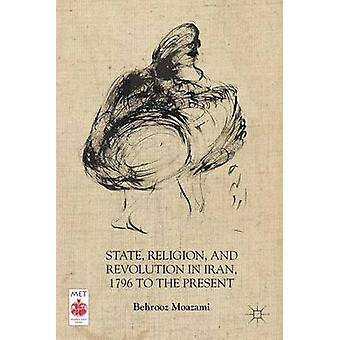 State Religion and Revolution in Iran 1796 to the Present by Moazami Behrooz
