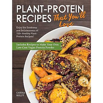 PlantProtein Recipes That Youll Love by Carina Wolff