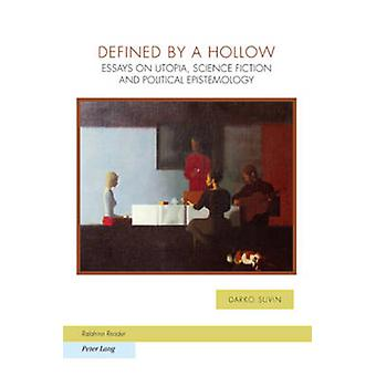 Defined by a Hollow  Essays on Utopia Science Fiction and Political Epistemology by Darko Suvin