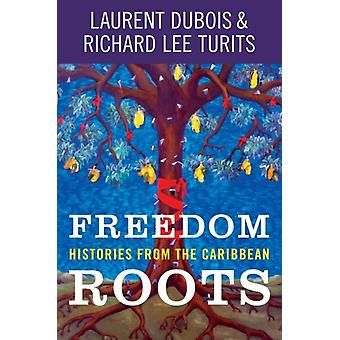Freedom Roots Histories from the Caribbean por Laurent Dubois & Richard Lee Turits