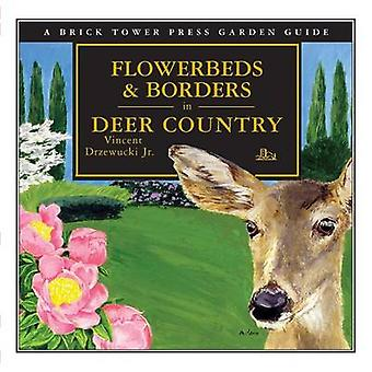 Flowerbeds and Borders in Deer Country For the Home and Garden by Drzewucki & Vincent