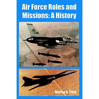 Air Force Roles and Missions A History by Trest & Warren & A.
