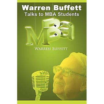 Warren Buffett Talks to MBA Students by Buffett & Warren