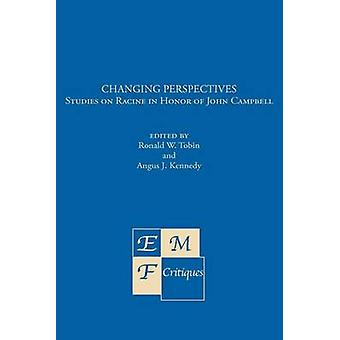 Changing Perspectives Studies on Racine in Honor of John Campbell by Tobin & Ronald W.