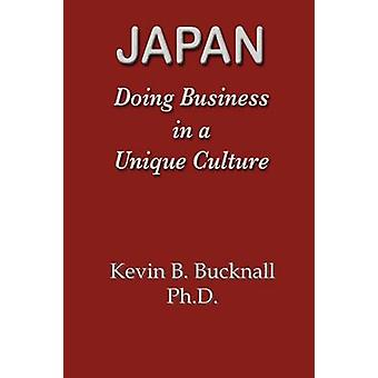 Japan Doing Business in a Unique Culture by Bucknall & Kevin B.