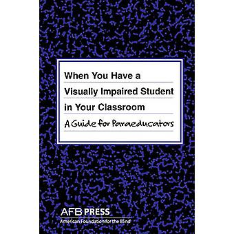 When You Have a Visually Impaired Student in Your Classroom  A Guide for Paraeducators by Russotti & Joanne