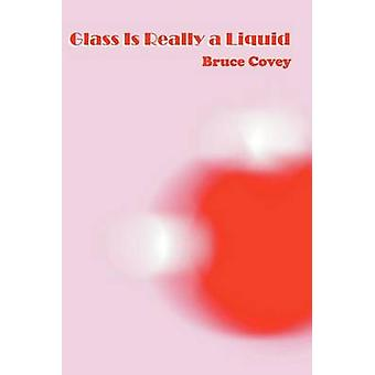 Glass Is Really a Liquid by Covey & Bruce