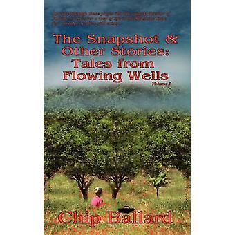 The Snapshot  Other Stories Tales of Flowing Wells by Ballard & Chip