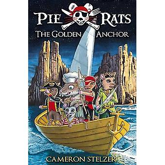 The Golden Anchor Pie Rats Book 6 by Stelzer & Cameron Paul