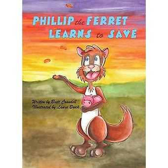 Phillip the Ferret Learns to Save by Crandell & Brett