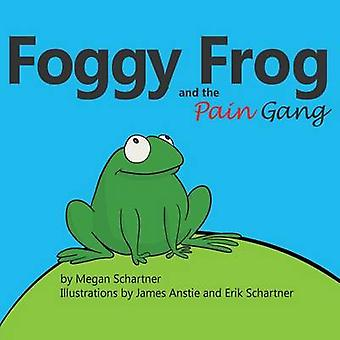 Foggy Frog and the Pain Gang by Schartner & Megan A