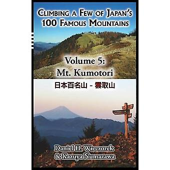 Climbing a Few of Japans 100 Famous Mountains  Volume 5 Mt. Kumotori by Wieczorek & Daniel H.