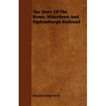 The Story of the Rome Watertown and Ogdensburgh Railroad by Hungerford & Edward