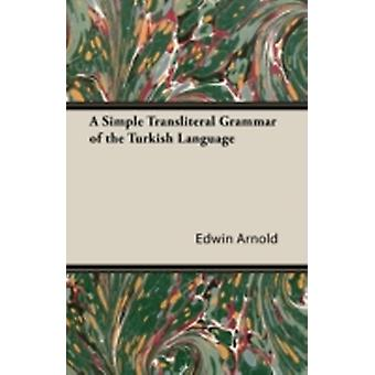 A Simple Transliteral Grammar of the Turkish Language by Arnold & Edwin