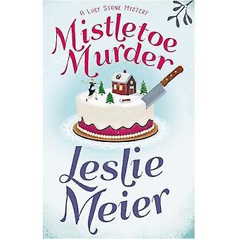 Mistletoe Murder by Meier & Leslie