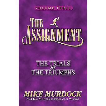 The Assignment Vol 3 The Trials  the Triumphs by Murdock & Mike