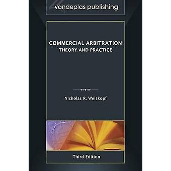 Commercial Arbitration Theory and Practice Third Edition by Weiskopf & Nicholas R.