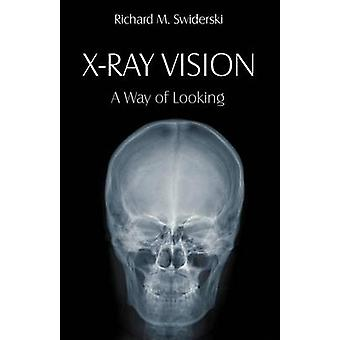 XRay Vision A Way of Looking by Swiderski & Richard M.