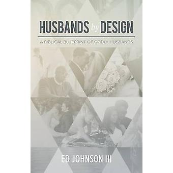 Husbands by Design A Biblical Blueprint of Godly Husbands by Johnson III & Ed