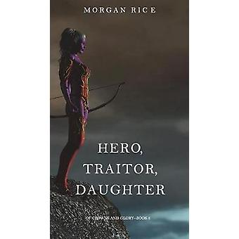 Hero Traitor Daughter Of Crowns and GloryBook 6 by Rice & Morgan