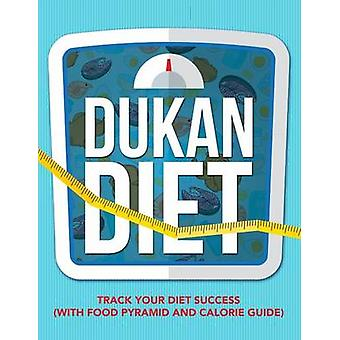 Dukan Diet Track Your Diet Success with Food Pyramid and Calorie Guide by Publishing LLC & Speedy