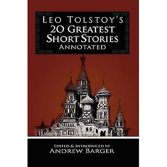 Leo Tolstoys 20 Greatest Short Stories Annotated by Tolstoy & Leo Nikolayevich