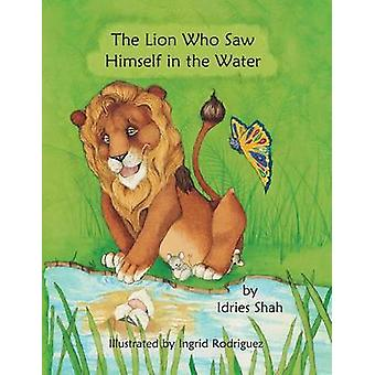 The Lion Who Saw Himself in the Water by Shah & Idries