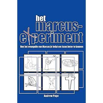 Het Marcus Experiment Hoe Het Evangelie Van Marcus Je Helpt Om Jezus Beter Te Kennen by Page & Andrew