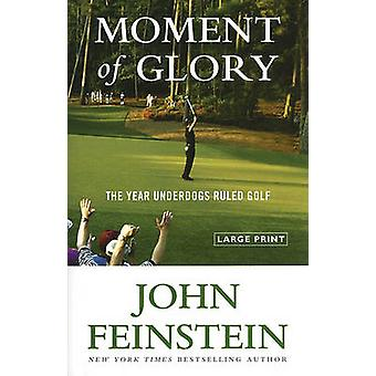 Moment of Glory The Year Underdogs Ruled Golf by Feinstein & John