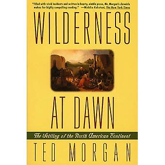Wilderness at Dawn The Settling of the North American Continent by Morgan & Ted