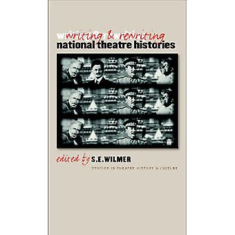 Writing and Rewriting National Theatre Histories by S. E. Wilmer - Th