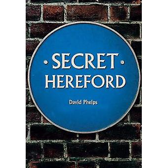 Secret Hereford by David Phelps - 9781445684338 Book