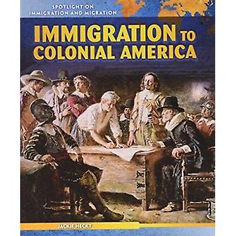 Immigration to Colonial America by Heckt - Jackie - 9781508140849 Book