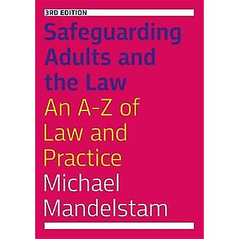 Safeguarding Adults and the Law - Third Edition - An A-Z of Law and Pr