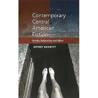 Contemporary Central American Fiction - Gender - Subjectivity and Affe