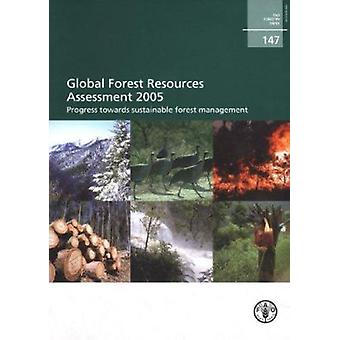 Global Forest Resources Assessment 2005 - Progress Towards Sustainabl
