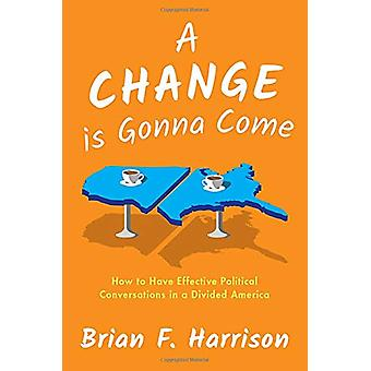 A Change is Gonna Come - How to Have Effective Political Conversations