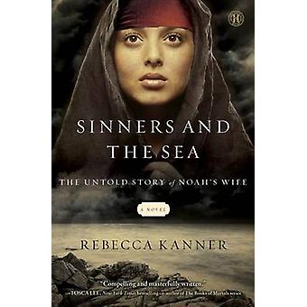 Sinners and the Sea - The Untold Story of Noah's Wife by Rebecca Kanne