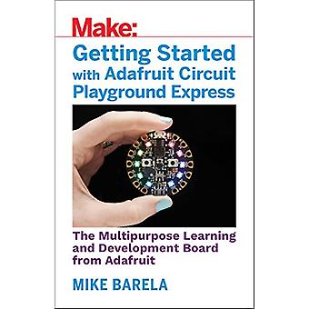Getting Started with Adafruit Circuit Playground Express by Mike Bare