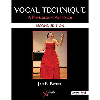 Vocal Technique - A Physiologic Approach by Jan E. Bickel - 9781944883