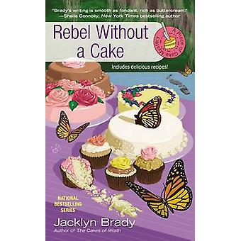 Rebel Without a Cake by Jacklyn Brady - 9780425258279 Book