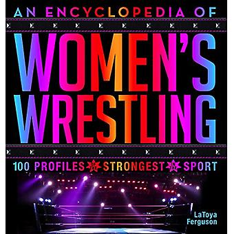 An Encyclopedia of Women's Wrestling - 100 Profiles of the Strongest i