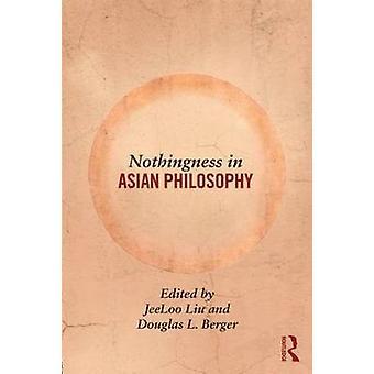 Nothingness in Asian Philosophy by Jeeloo Liu