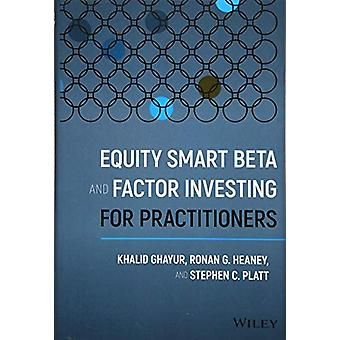 Equity Smart Beta and Factor Investing for Practitioners by Khalid Gh