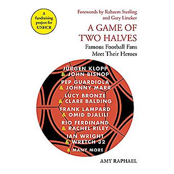 A Game of Two Halves - Famous Football Fans Meet Their Heroes by Amy R