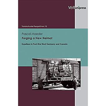 Forging a New Heimat - Expellees in Post-War West Germany and Canada b