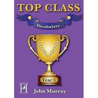 Top Class  Vocabulary Year 5 by Murray & John