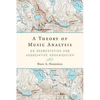 A Theory of Music Analysis: On Segmentation and Associative Organization� (Eastman Studies in Music)